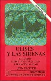 Ulises y las sirenas. Estudios sobre la racionalidad y la irracionalidad